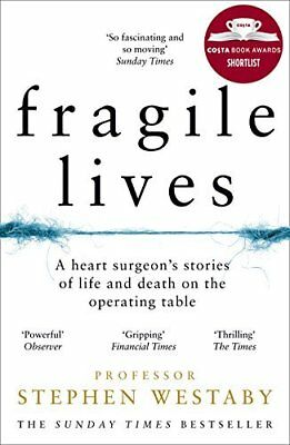 Fragile Lives: A Heart Surgeon?s Stories o by Stephen Westaby New Paperback Book