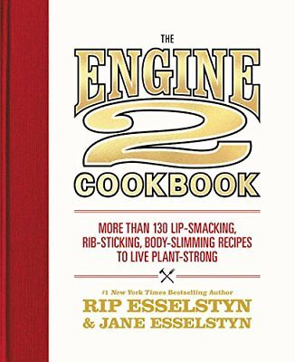 The Engine 2 Cookbook : More Than 130 Lip-Smacking, Rib-Sticking, Body-Slimming