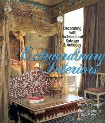 Extraordinary Interiors: Decorating with Architectural Salvage and Antiques.