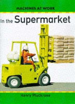 Pluckrose, Henry, In the Supermarket (Machines at Work), Very Good Book