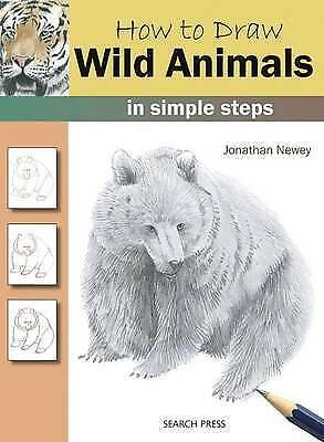 How to Draw: Wild Animals: In Simple Steps By Jonathan Newey NEW Paperback Book