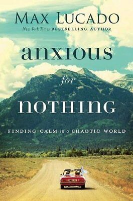 Anxious for Nothing: Finding Calm in a Chaotic World Hardcover by Max Lucado NEW