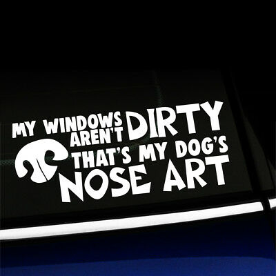My windows aren't dirty That's My dog's nose art - Sticker Decal - Choose color