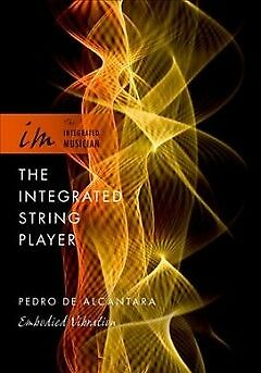 The Integrated String Player - NEW - 9780199899319 by De Alcantara, Pedro
