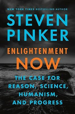 Enlightenment Now : The Case for Reason, Science, Humanism, and Progress by Stev