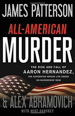All American Murder : The Shocking and Surprising True Story of Aaron Hernandez_