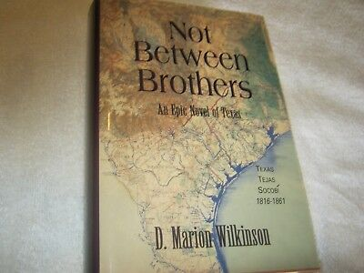 SIGNED by D. MARION WILKINSON - NOT BETWEEN BROTHERS AN EPIC NOVEL OF TEXAS  1st