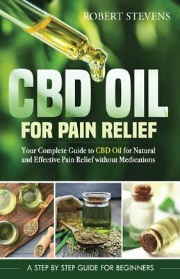 CBD Oil for Pain Relief: Your Complete Guid by Robert Stevens New Paperback Book