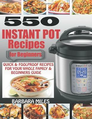 550 INSTANT POT RECIPES FOR BEGINNERS by BARBARA MILES (Paperback) NEW