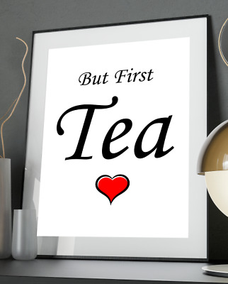 First Tea Inspirational Quote Poster Art Print A3 A4 A5 A6 Decor Gift Wall Wine