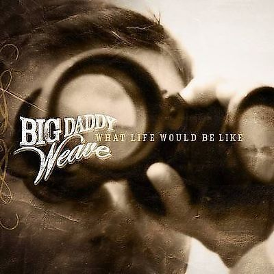 FREE US SHIP. on ANY 3+ CDs! NEW CD Big Daddy Weave: What Life Would Be Like