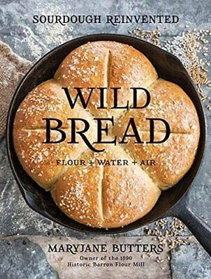Wild Bread: Sourdough Reinvented by MaryJane Butters [Hardcover] NEW