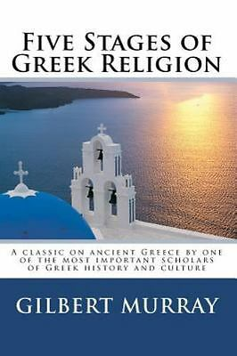 Five Stages of Greek Religion: A classic on ancient Greece  by one of the most