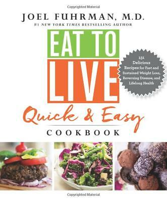 Eat to Live Quick and Easy Cookbook: 131 by Dr. Joel Fuhrman (Hardcover) NEW