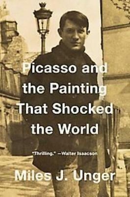 Picasso And The Painting That Shocked The World - Unger, Miles J. - New Hardcove