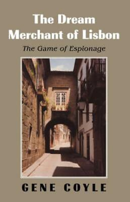 The Dream Merchant of Lisbon: The Game of Espionage by Coyle, Gene
