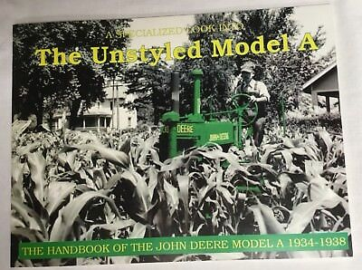 The Unstyled Model A Tractor~The Handbook Of The John Deere Model A~1934-1938