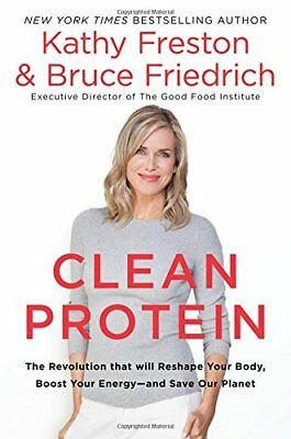 Clean Protein : The Revolution That Will Reshape Your Body, Boost Your Energy?an