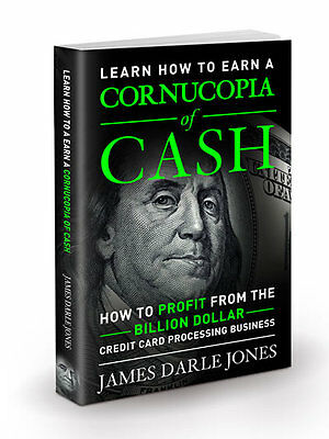 """Cornucopia of Cash"" How to Profit from the Credit Card Processing Business"