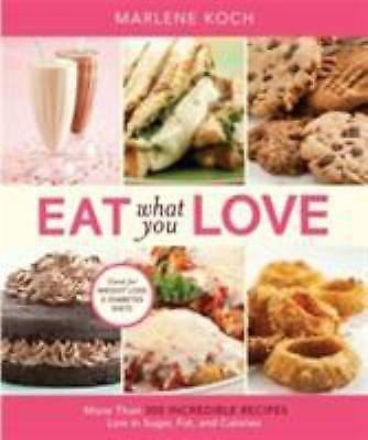 Eat what you love: more than 300 incredible recipes low in sugar, fat, and