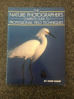 The Natures Photographers Complete Guide Field Techniques Camera Book John Shaw