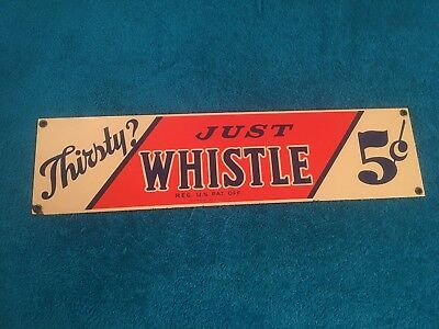RARE WHISTLE THIRSTY? JUST WHISTLE  5c SIGN SODA POP PORCELAIN ADVERTISING