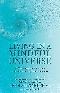 Living in a Mindful Universe - NEW - 9781635650655 by Alexander, Eben, M.d./ New