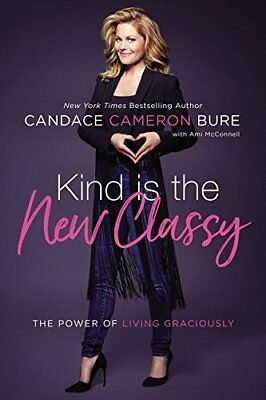 Kind Is the New Classy: The Power by Candace Cameron Bure (Hardcover) NEW