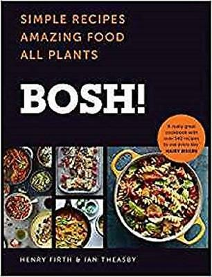 BOSH!: Simple Recipes. Amazing Food. All Plants by Henry Firth New Hardback Book