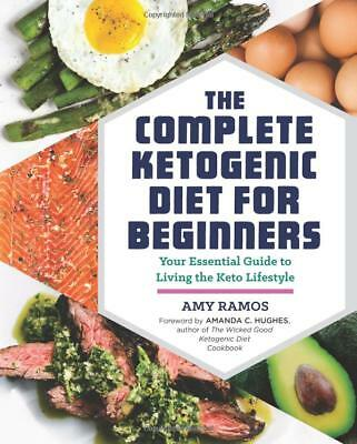 The Complete Ketogenic Diet for Beginners by Amy Ramos [Nutrition] NEW