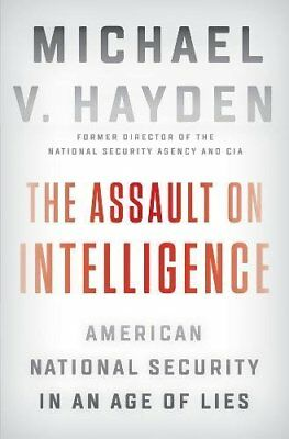 The Assault on Intelligence  by Michael V. Hayden [Hardcover] NEW