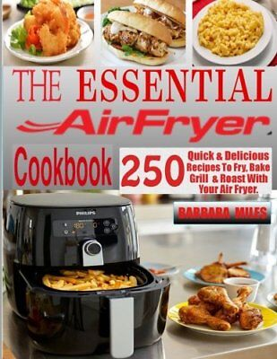 The Essential Air Fryer Cookbook: 250 Quick & Delicious Recipes To Fry NEW