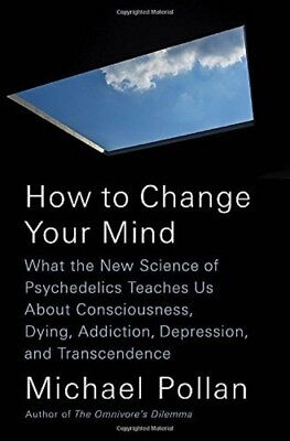 How to Change Your Mind: What the New  by Michael Pollan [Hardcover] NEW