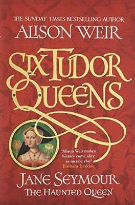 Six Tudor Queens: Jane Seymour The Haunted Quee by Alison Weir New Hardback Book