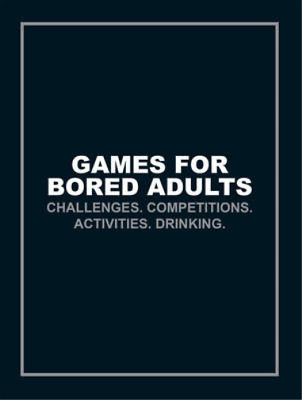 Games for Bored Adults: Challenges. Competitions. Activities. Drinking. (Quizzes