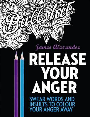 Release Your Anger: An Adult Coloring Book with 40 Swear Words to Color and...