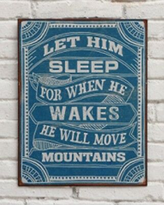 Metal Wall Sign Vintage Style LET HIM SLEEP WHEN HE WAKES HE WILL MOVE MOUNTAINS