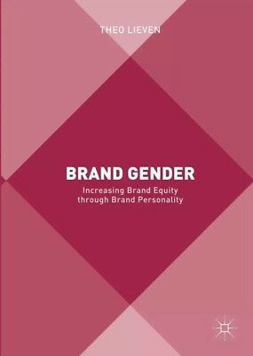 Brand Gender: Increasing Brand Equity through Brand Personality by Theo Lieven