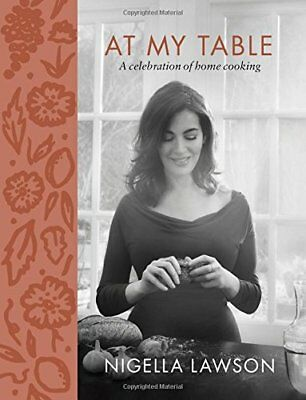 At My Table : A Celebration of Home Cooking by Nigella Lawson (2018, Hardcover)