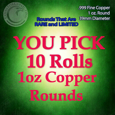 """YOU PICK 10 RARE ROLLS COPPER ROUNDS"" 1oz .999 Copper Rounds READ BELOW"
