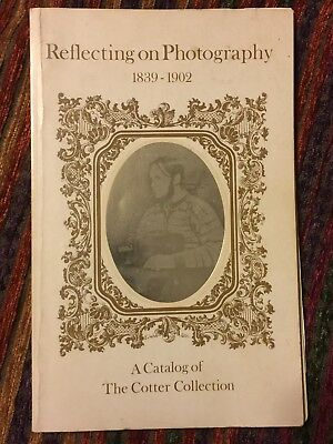 Reflecting On Photography 1839-1902 A Catalog Of The Cotter Collection 1973