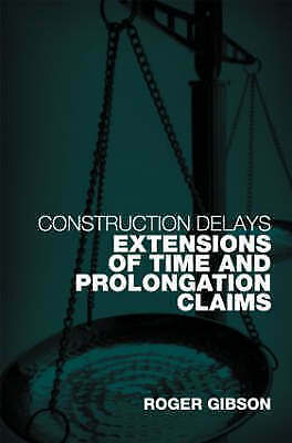 Construction Delays-Extensions of Time and Prolongation Claims-Roger Gibson 2008