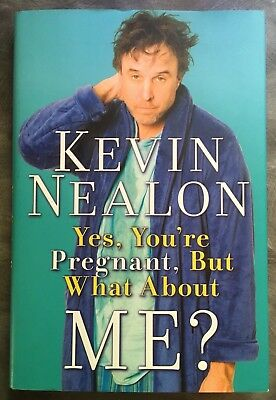 KEVIN NEALON~YES, YOU'RE PREGNANT, BUT WHAT ABOUT ME?~2008~SIGNED 1st edition1/1