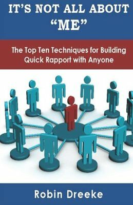 Its Not All About Me The Top Ten Techniques for Building Quick Rapport with An