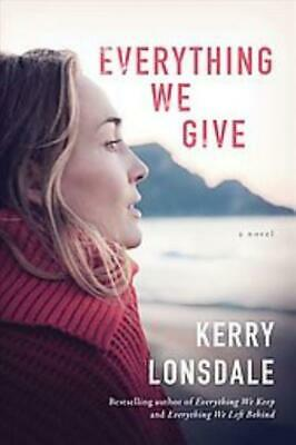Everything We Give - Lonsdale, Kerry - New Book