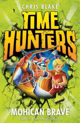 Mohican Brave (Time Hunters, Book 11), Blake, Chris, Used; Good Book