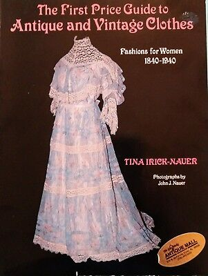 First Price Guide to Antique & Vintage Clothes: Fashions for Women 1840-1940 PB