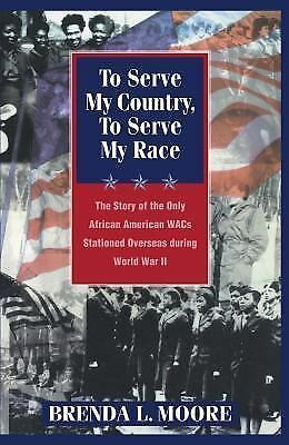 To Serve My Country, to Serve My Race: The Story of the Only African-American W