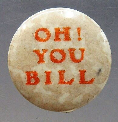 uncommon OH!  YOU BILL celluloid pinback button TAFT Presidential *