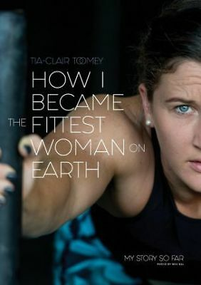 How I Became the Fittest Woman on Earth My Story So Far 9780646987279
